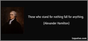 Those-who-stand-for-nothing-fall-for-anything-alexander-hamilton-78373